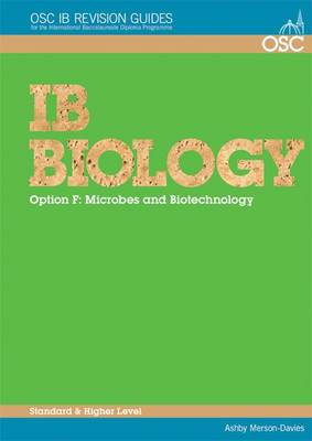 IB Biology - Option F: Microbes and Biotechnology Standard and Higher Level by Ashby Merson-Davies