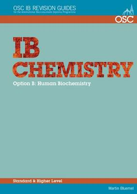 IB Chemistry Option B - Human Biochemistry Standard and Higher Level by Martin Bluemel
