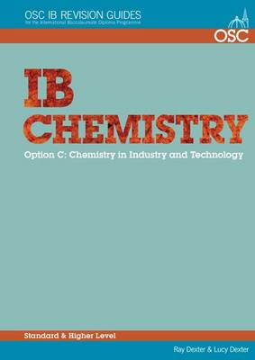 IB Chemistry Option C - Chemistry in Industry and Technology Standard and Higher Level by Ray Dexter, Lucy Bindley