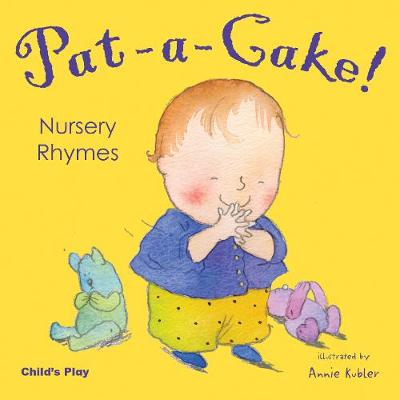Pat-a-Cake! Nursery Rhymes by Annie Kubler
