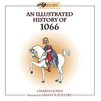 An Illustrated History of 1066 by Charles Jones