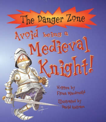 Avoid Being a Medieval Knight by Fiona MacDonald