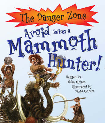 Avoid Being a Mammoth Hunter! by John Malam