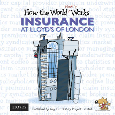 How the World Really Works: Insurance at Lloyd's of London by Guy Fox
