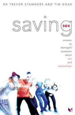 Saving Sex Answers to Teenagers' Questions About Sex and Relationships by Trevor Stammers, Tim Doak