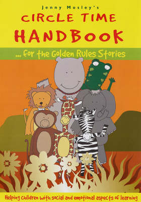 Circle Time Handbook for the Golden Rules Stories Helping Children with Social and Emotional Aspects of Learning by Jenny Mosley, Ross Grogan, Donna Luck, Juliet Doyle