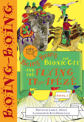 Boing-Boing the Bionic Cat and the Flying Trapeze by L. L. Hench
