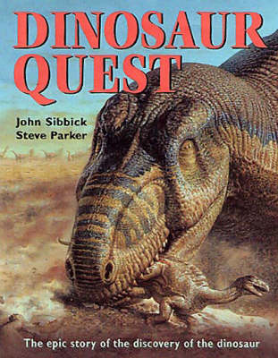 Dinosaur Quest The Epic Story of the Discovery of the Dinosaur by Steve Parker