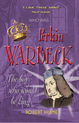 Perkin Warbeck The Boy Who Would be King by Robert Hume