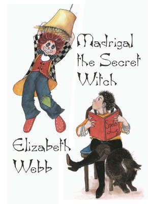 Madrigal the Secret Witch by Elizabeth Webb