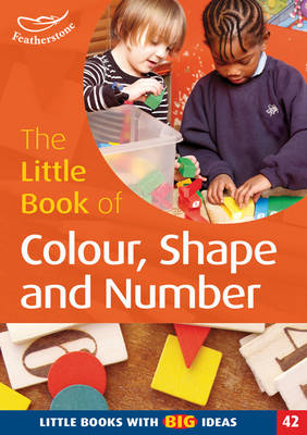 The Little Book of Colour, Shape and Number Little Books with Big Ideas by Clare Beswick