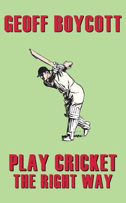 Geoff Boycott Play Cricket the Right Way by Geoffrey Boycott