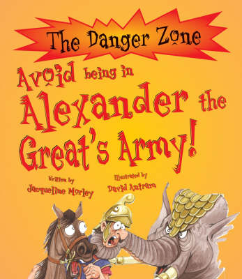 Avoid Being in Alexander the Great's Army by Jacqueline Morley