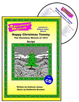 Happy Christmas Tommy Script and Score The Christmas Miracle of 1914 by Anthony James, Katherine Brookes, Katherine Brookes