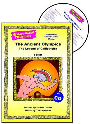 The Ancient Olympics Script and Score The Legend of Callipateira by Daniel Dalton, Tim J. Spencer, Tim J. Spencer