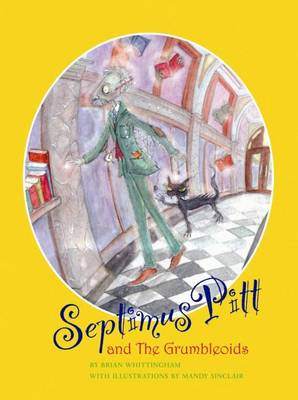Septimus Pitt and the Grumbleoids by Brian Whittingham