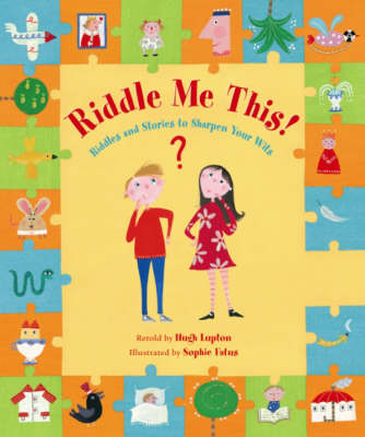 Riddle Me This! Riddles and Stories to Sharpen Your Wits by Hugh Lupton