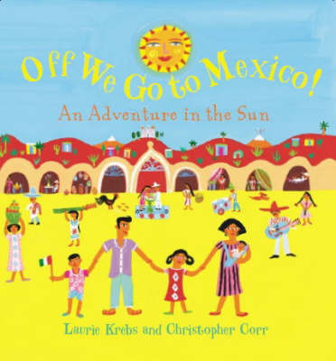 Off We Go to Mexico An Adventure in the Sun by Laurie Krebs