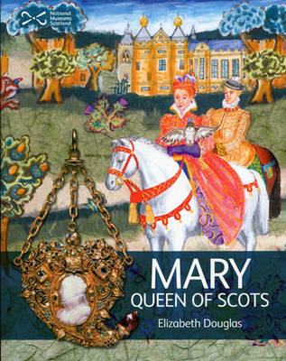 Mary Queen of Scots by Elizabeth Douglas