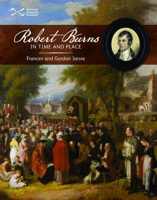 Robert Burns in Time and Place by Frances Jarvie, Gordon Jarvie