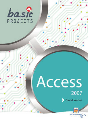 Basic Projects in Access 2007 by David Waller