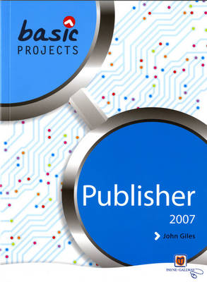 Basic Projects in Publisher 2007 Pack by David Waller