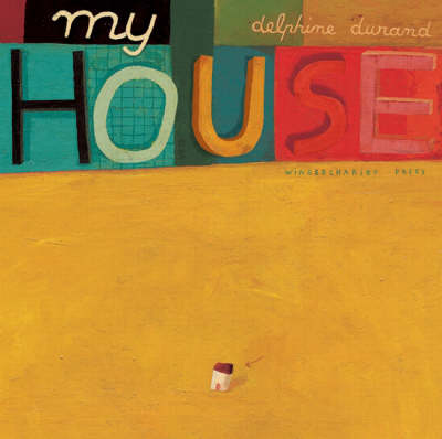 My House by Delphine Durand