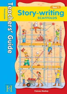 Story Writing Scaffolds Year 1 - Teachers' Guide by Frances Mackay