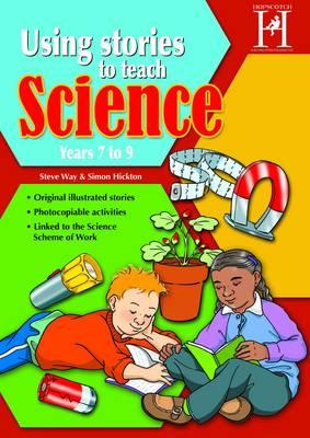 Using Stories to Teach Science - Ages 7 -9 by Steve Way, Simon Hickton