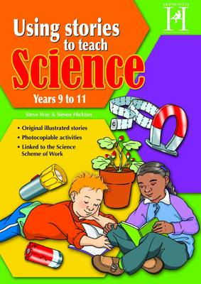 Using Stories to Teach Science - Ages 9-11 by Steve Way, Simon Hickton
