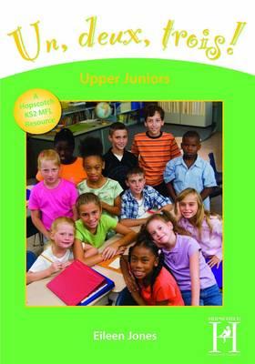 Un, Deux, Trois! - Upper Juniors (Years 5 and 6) by Eileen Jones