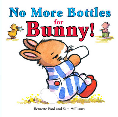 No More Bottles for Bunny! by Bernette Ford