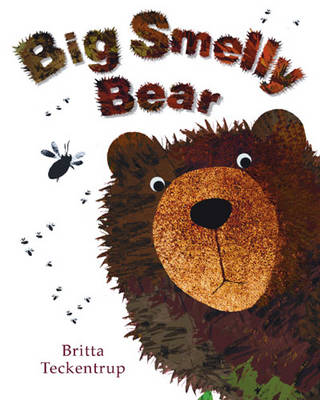 Big Smelly Bear by Britta Teckentrup