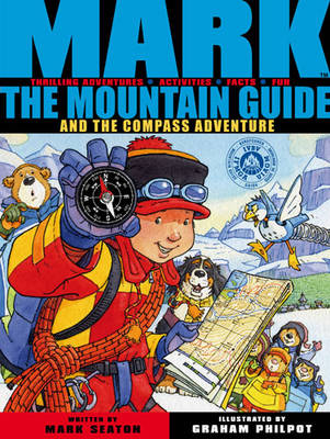 Mark the Mountain Guide and the Compass Adventure by Mark Seaton