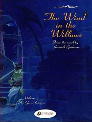 The Wind in the Willows The Great Escape by Kenneth Grahame, Michel Plessix