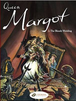 Queen Margot Bloody Wedding by Olivier Cadic, Francois Gheysens