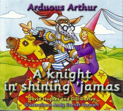 Arduous Arthur A Knight in Shining 'Jamas by David Hughes, Gill Davies