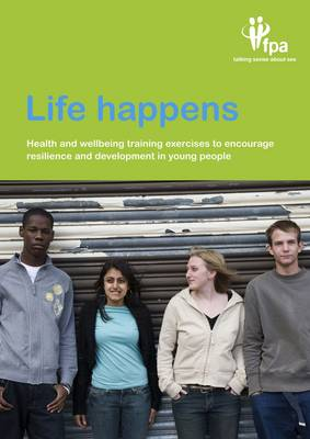 Life Happens Health and Wellbeing Training Exercises to Encourage Resilience and Development in Young People by Family Planning Association