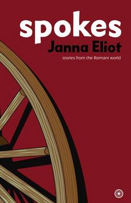 Spokes Stories from the Romani World by Janna Eliot