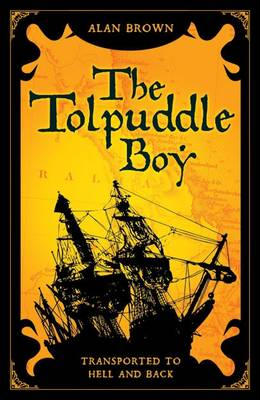 Tolpuddle Boy Transported to Hell and Back by Alan James Brown