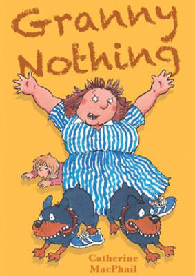 Granny Nothing by Catherine MacPhail