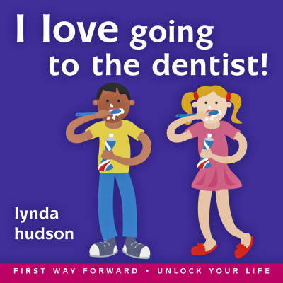 I Love Going to the Dentist by Lynda Hudson
