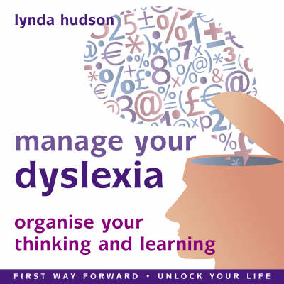 Manage Your Dyslexia Organise Your Thinking and Learning by Lynda Hudson