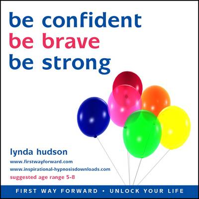 Be Confident, be Brave, be Strong by Lynda Hudson