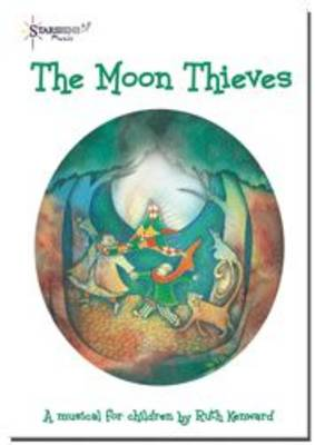 The Moon Thieves The Musical by Ruth Kenward
