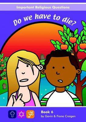Important Religious Questions: 6. Do We Have to Die? by Gavin Craigen, Fiona Craigen