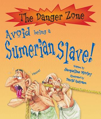Avoid Being a Sumerian Slave by Jacqueline Morley