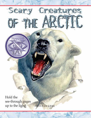 Scary Creatures of the Arctic by Penny Clarke