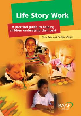 Life Story Work A Practical Guide to Helping Children Understand Their Past by Tony Ryan, Rodger Walker