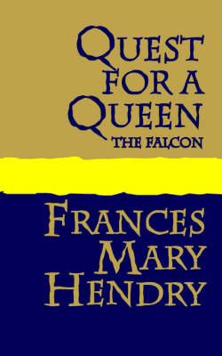 Quest for a Queen the Falcon by Frances, Mary Hendry